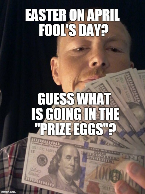 "If Jesus didn't rise, I'm a fool. If you try to spend this tract, you're a fool. | EASTER ON APRIL FOOL'S DAY? GUESS WHAT IS GOING IN THE ""PRIZE EGGS""? 