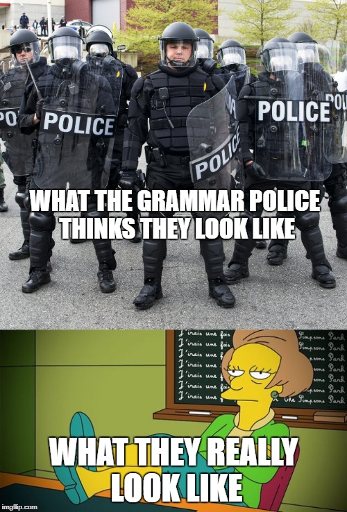 too Serve. & Two Protekt ? | WHAT THE GRAMMAR POLICE THINKS THEY LOOK LIKE WHAT THEY REALLY LOOK LIKE | image tagged in grammar police,edna krabappel,the simpsons,there,their,they're | made w/ Imgflip meme maker