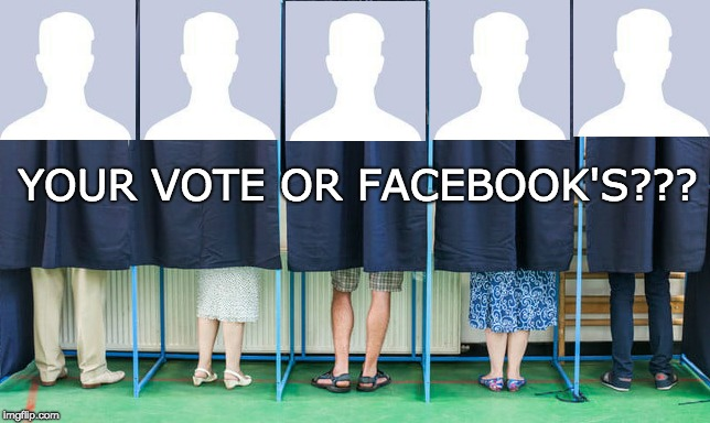 Your vote or Facebook's | YOUR VOTE OR FACEBOOK'S??? | image tagged in voters,facebook,voting booth,voter fraud,voting conspiracy | made w/ Imgflip meme maker