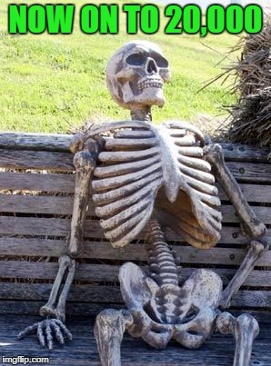 Waiting Skeleton Meme | NOW ON TO 20,000 | image tagged in memes,waiting skeleton | made w/ Imgflip meme maker