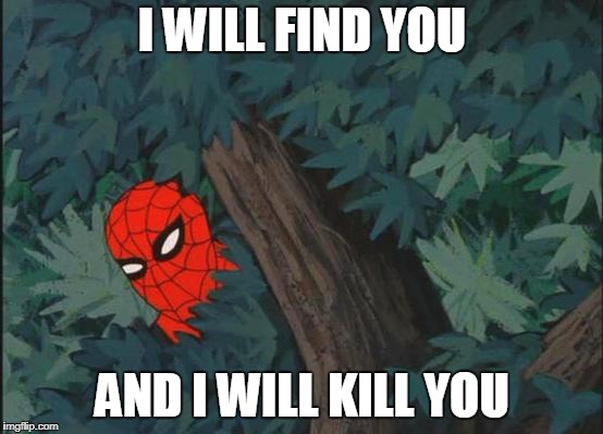 Spiderman Bushes | I WILL FIND YOU AND I WILL KILL YOU | image tagged in spiderman bushes | made w/ Imgflip meme maker