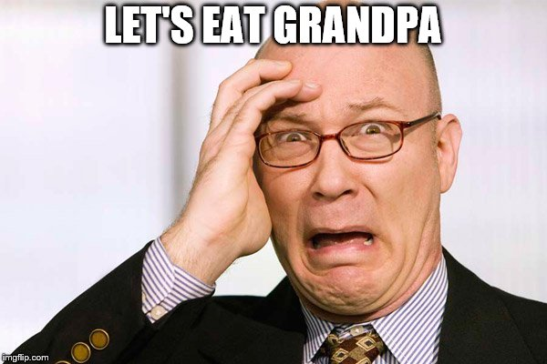 LET'S EAT GRANDPA | made w/ Imgflip meme maker