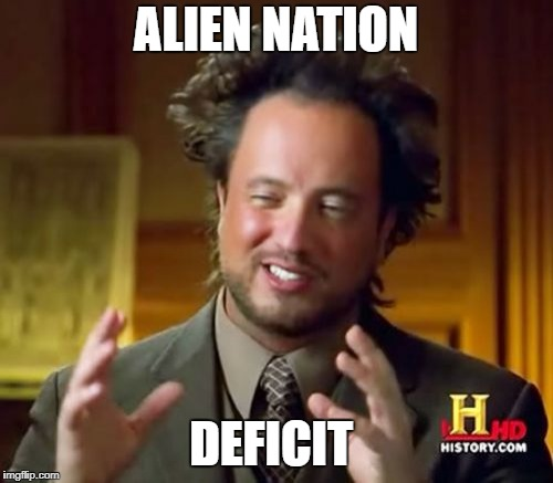 Ancient Aliens Meme | ALIEN NATION DEFICIT | image tagged in memes,ancient aliens | made w/ Imgflip meme maker
