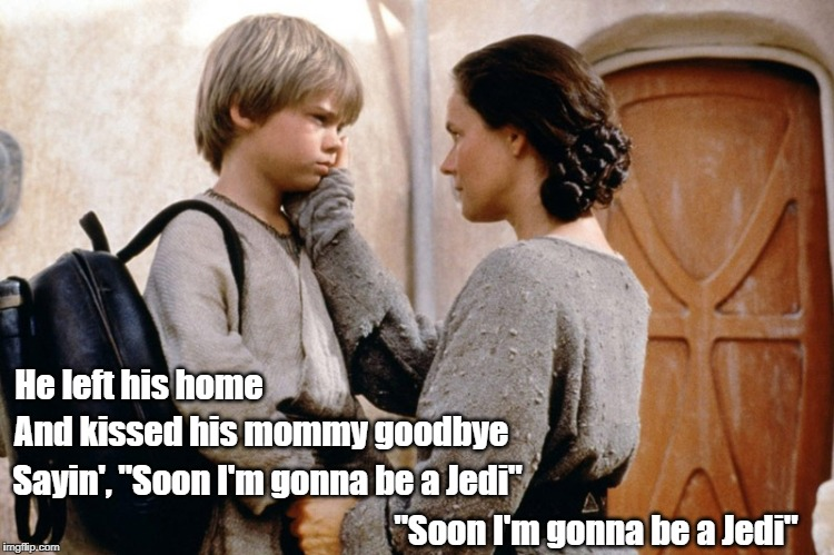 "Darth Vader as a Toddler - Part ll | He left his home And kissed his mommy goodbye Sayin', ""Soon I'm gonna be a Jedi"" ""Soon I'm gonna be a Jedi"" 
