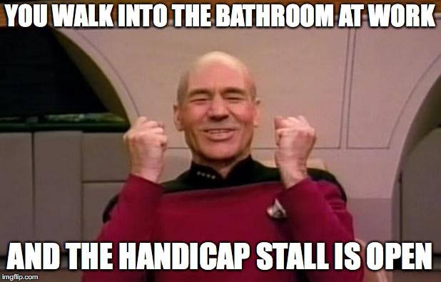 Excited Picard | YOU WALK INTO THE BATHROOM AT WORK AND THE HANDICAP STALL IS OPEN | image tagged in excited picard | made w/ Imgflip meme maker