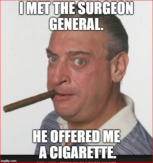 I MET THE SURGEON GENERAL. HE OFFERED ME A CIGARETTE. | made w/ Imgflip meme maker