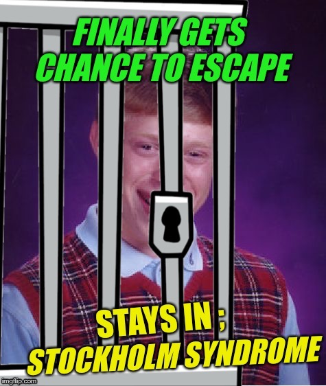 Abducted by Overly Attached Girlfriend  | I | image tagged in bad luck brian,overly attached girlfriend,oag,stockholm syndrome,funny,memes | made w/ Imgflip meme maker