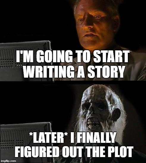Ill Just Wait Here Meme | I'M GOING TO START WRITING A STORY *LATER* I FINALLY FIGURED OUT THE PLOT | image tagged in memes,ill just wait here | made w/ Imgflip meme maker