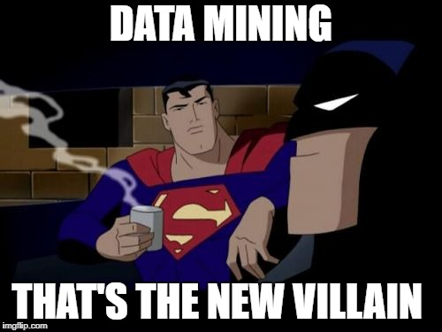 Batman And Superman | DATA MINING THAT'S THE NEW VILLAIN | image tagged in memes,batman and superman | made w/ Imgflip meme maker