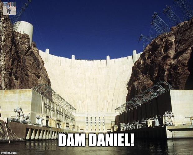 Dead meme week! A thecoffeemaster and SilicaSandwhich event! (March 23-29) | DAM DANIEL! | image tagged in hoover dam,dead memes week | made w/ Imgflip meme maker