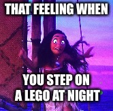 THAT FEELING WHEN YOU STEP ON A LEGO AT NIGHT | image tagged in startled moana | made w/ Imgflip meme maker