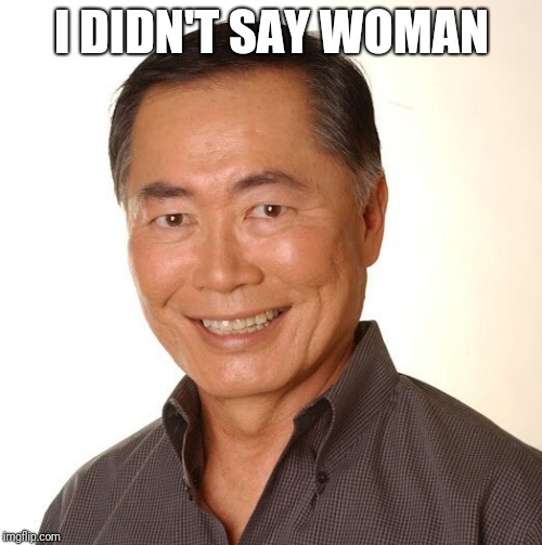 I DIDN'T SAY WOMAN | made w/ Imgflip meme maker