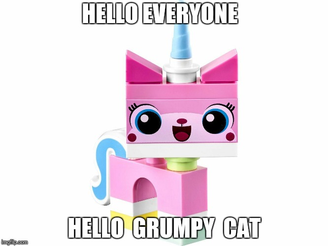 Unikitty | HELLO EVERYONE HELLO  GRUMPY  CAT | image tagged in unikitty,grumpy cat,funny,hello kitty,garfield,memes | made w/ Imgflip meme maker