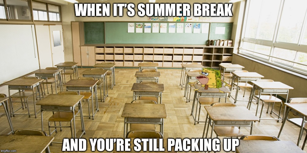 Once that bell rings... | WHEN IT'S SUMMER BREAK AND YOU'RE STILL PACKING UP | image tagged in classroom,school meme,summer vacation,memes,funny,spongegar | made w/ Imgflip meme maker