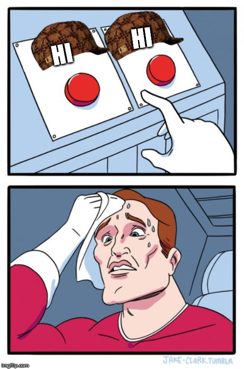 Two Buttons Meme | HI HI | image tagged in memes,two buttons,scumbag | made w/ Imgflip meme maker
