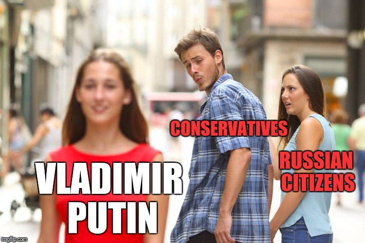 Distracted Boyfriend Meme | VLADIMIR PUTIN CONSERVATIVES RUSSIAN CITIZENS | image tagged in memes,distracted boyfriend | made w/ Imgflip meme maker