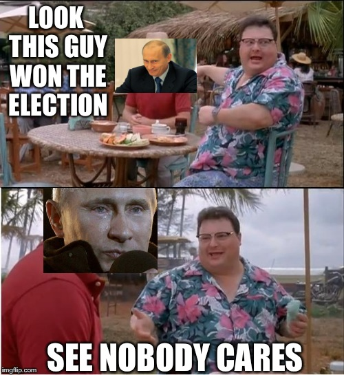 See Nobody Cares Meme | LOOK THIS GUY WON THE ELECTION SEE NOBODY CARES | image tagged in memes,see nobody cares | made w/ Imgflip meme maker