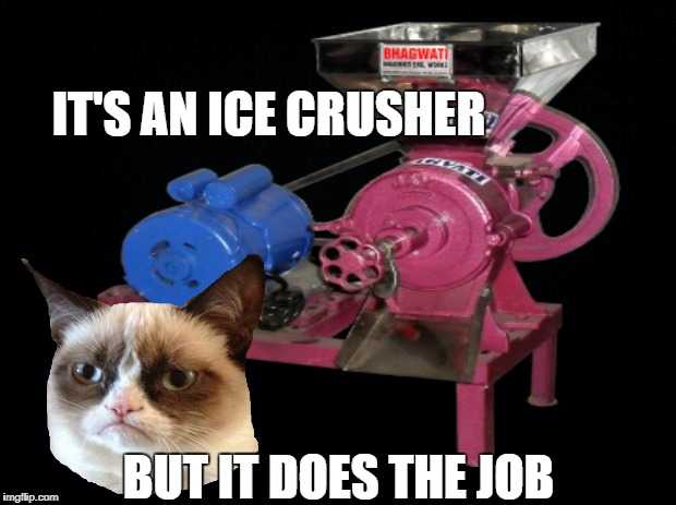 IT'S AN ICE CRUSHER BUT IT DOES THE JOB | made w/ Imgflip meme maker