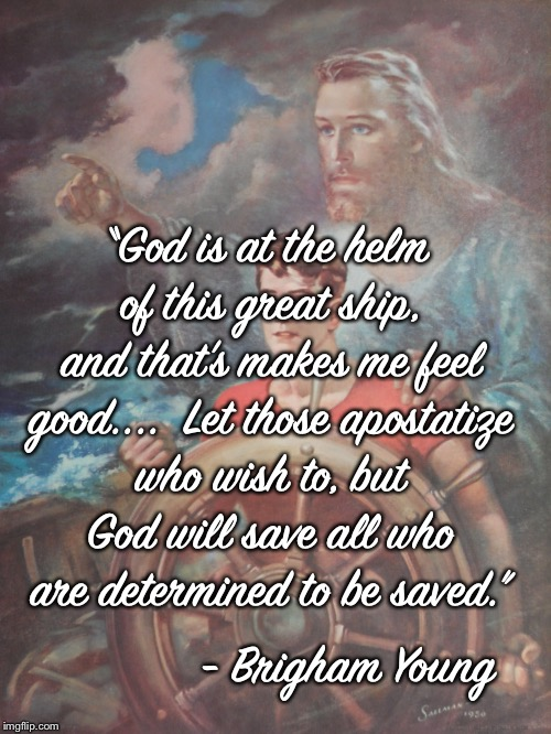 "Jesus take the Wheel | ""God is at the helm of this great ship, and that's makes me feel good....  Let those apostatize who wish to, but God will save all who are d 
