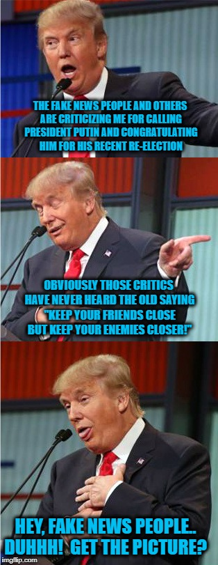President Trump addresses his critics about his recent call to President Putin  to congratulate him on his recent re-election | THE FAKE NEWS PEOPLE AND OTHERS ARE CRITICIZING ME FOR CALLING PRESIDENT PUTIN AND CONGRATULATING HIM FOR HIS RECENT RE-ELECTION OBVIOUSLY T | image tagged in memes,donald trump approves,liberal vs conservative,trump putin phone call,trump and putin,fake news | made w/ Imgflip meme maker