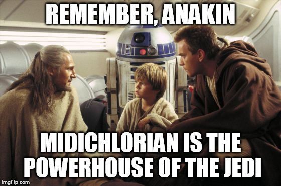 REMEMBER, ANAKIN MIDICHLORIAN IS THE POWERHOUSE OF THE JEDI | made w/ Imgflip meme maker