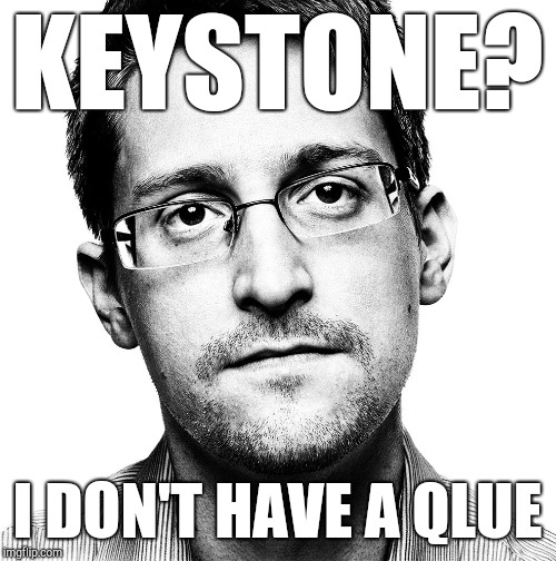 Qless @Snowden | KEYSTONE? I DON'T HAVE A QLUE | image tagged in snowden,meme war,kek,pepe the frog,president trump,boom | made w/ Imgflip meme maker