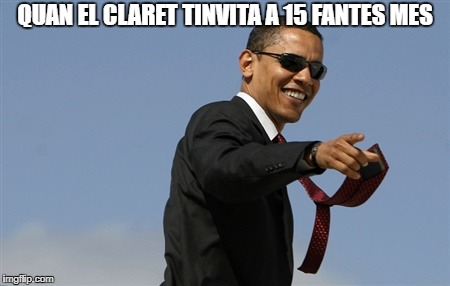Cool Obama Meme | QUAN EL CLARET TINVITA A 15 FANTES MES | image tagged in memes,cool obama | made w/ Imgflip meme maker