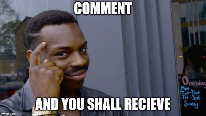 Roll Safe Think About It Meme | COMMENT AND YOU SHALL RECIEVE | image tagged in memes,roll safe think about it | made w/ Imgflip meme maker