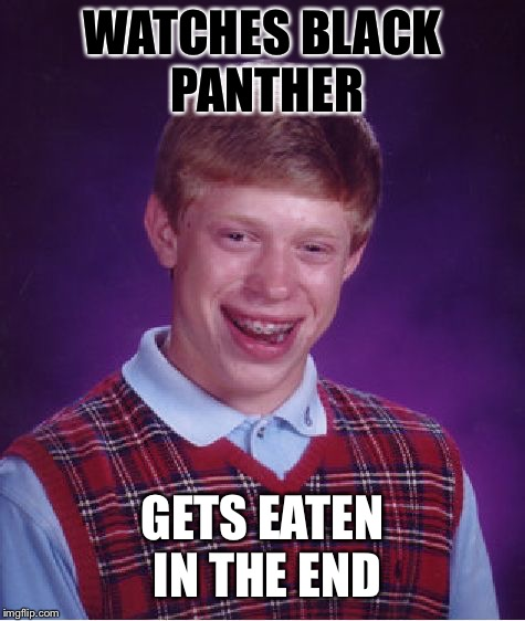 Bad Luck Brian at the Movies | WATCHES BLACK PANTHER GETS EATEN IN THE END | image tagged in memes,bad luck brian,movie,black panther,animal,cinema | made w/ Imgflip meme maker