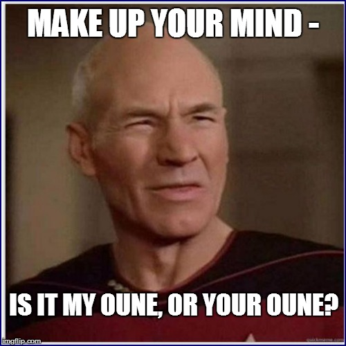 MAKE UP YOUR MIND - IS IT MY OUNE, OR YOUR OUNE? | made w/ Imgflip meme maker