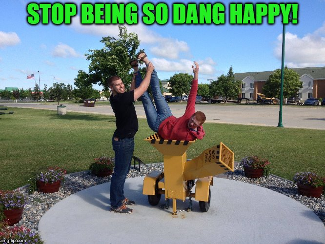 STOP BEING SO DANG HAPPY! | made w/ Imgflip meme maker