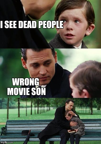 Finding Neverland Meme | I SEE DEAD PEOPLE WRONG MOVIE SON | image tagged in memes,finding neverland | made w/ Imgflip meme maker
