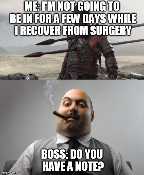 sick note | ME: I'M NOT GOING TO BE IN FOR A FEW DAYS WHILE I RECOVER FROM SURGERY BOSS: DO YOU HAVE A NOTE? | image tagged in calling in sick | made w/ Imgflip meme maker