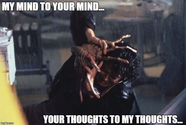 Alien Mind Meld | MY MIND TO YOUR MIND... YOUR THOUGHTS TO MY THOUGHTS... | image tagged in memes,alien,star trek | made w/ Imgflip meme maker