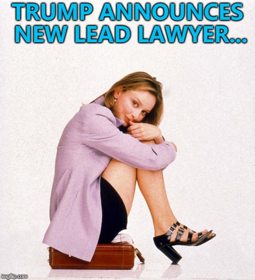 John Dowd is the latest to go... | TRUMP ANNOUNCES NEW LEAD LAWYER... | image tagged in memes,trump,ally mcbeal,russia investigation,john dowd | made w/ Imgflip meme maker