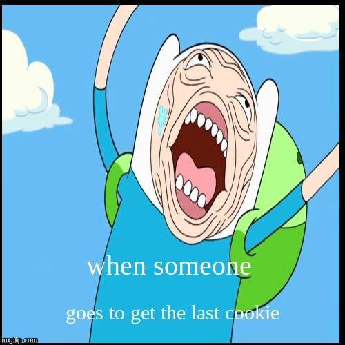 when someone | goes to get the last cookie | image tagged in funny,demotivationals | made w/ Imgflip demotivational maker