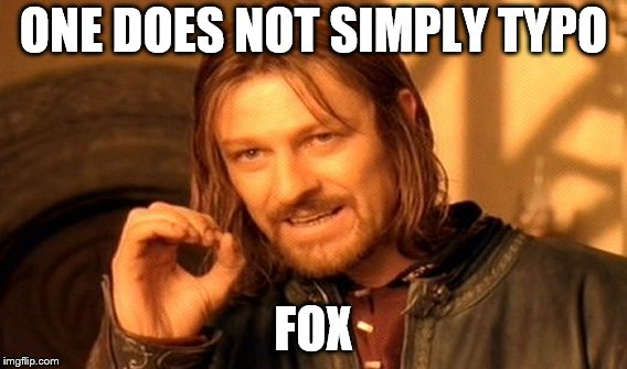One Does Not Simply Meme | ONE DOES NOT SIMPLY TYPO FOX | image tagged in memes,one does not simply | made w/ Imgflip meme maker