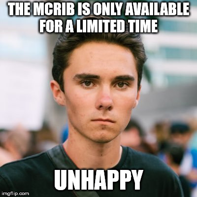 THE MCRIB IS ONLY AVAILABLE FOR A LIMITED TIME UNHAPPY | image tagged in david hogg | made w/ Imgflip meme maker
