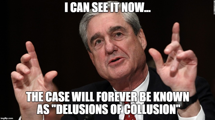 "I CAN SEE IT NOW... THE CASE WILL FOREVER BE KNOWN AS ""DELUSIONS OF COLLUSION"" 