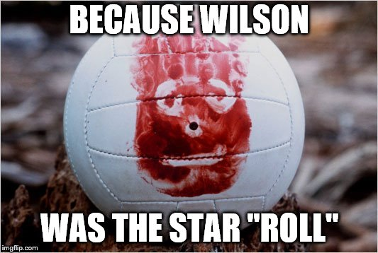 "BECAUSE WILSON WAS THE STAR ""ROLL"" 