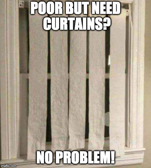 You might be a redneck if... | POOR BUT NEED CURTAINS? NO PROBLEM! | image tagged in curtains,poop,you might be a redneck if,toilet paper | made w/ Imgflip meme maker