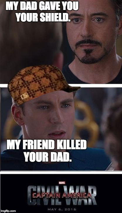 Marvel Civil War 2 Meme | MY DAD GAVE YOU YOUR SHIELD. MY FRIEND KILLED YOUR DAD. | image tagged in memes,marvel civil war 2,scumbag | made w/ Imgflip meme maker