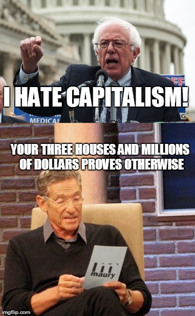 I HATE CAPITALISM! YOUR THREE HOUSES AND MILLIONS OF DOLLARS PROVES OTHERWISE | image tagged in maury lie detector,bernie sanders,liberal hypocrisy | made w/ Imgflip meme maker