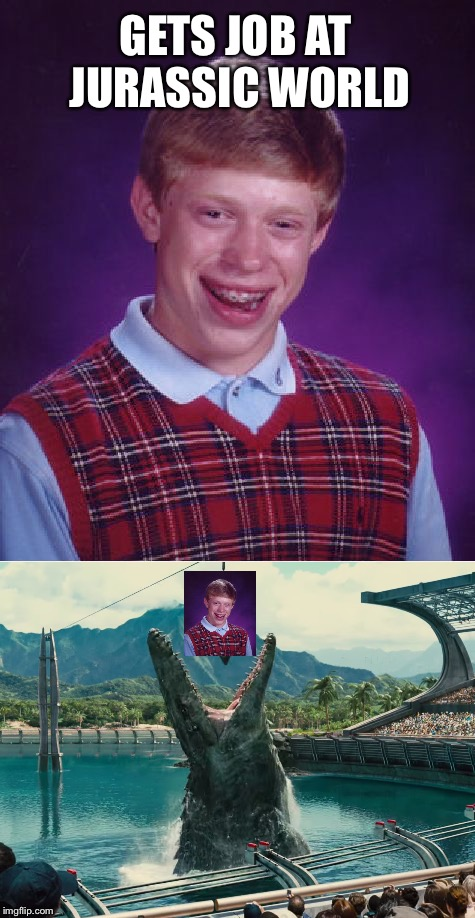 Bad luck Brian getting eaten. | GETS JOB AT JURASSIC WORLD | image tagged in memes,bad luck brian,jurassic world,dinosaurs,food,mosasaurus | made w/ Imgflip meme maker