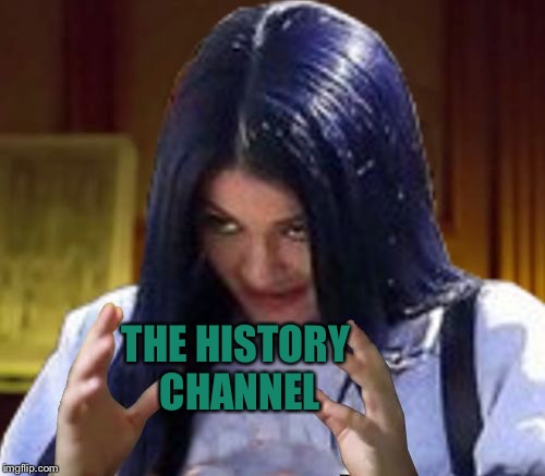 Kylie Aliens | THE HISTORY CHANNEL | image tagged in kylie aliens | made w/ Imgflip meme maker