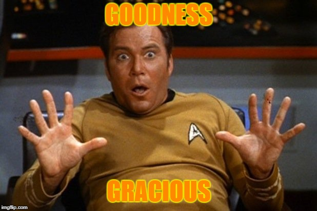 shatner | GOODNESS GRACIOUS | image tagged in shatner | made w/ Imgflip meme maker