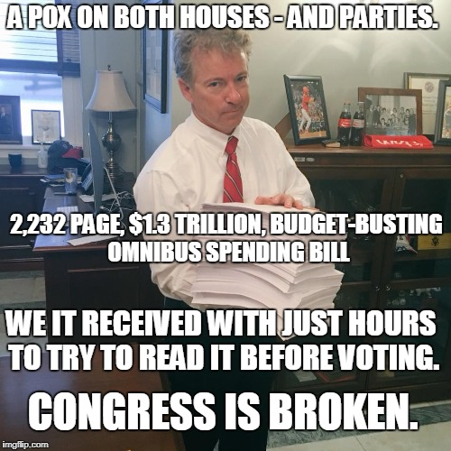 What if I told you it is working just the way they want it to?  | A POX ON BOTH HOUSES - AND PARTIES. CONGRESS IS BROKEN. 2,232 PAGE, $1.3 TRILLION, BUDGET-BUSTING OMNIBUS SPENDING BILL WE IT RECEIVED WITH  | image tagged in rand paul,congress,budget,bill,what if i told you,memes | made w/ Imgflip meme maker