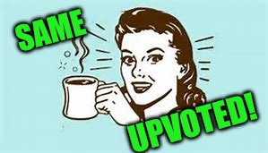 cheers with coffee | SAME UPVOTED! | image tagged in cheers with coffee | made w/ Imgflip meme maker