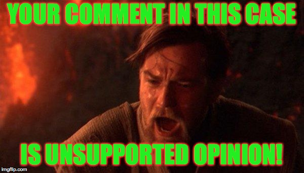 YOUR COMMENT IN THIS CASE IS UNSUPPORTED OPINION! | made w/ Imgflip meme maker