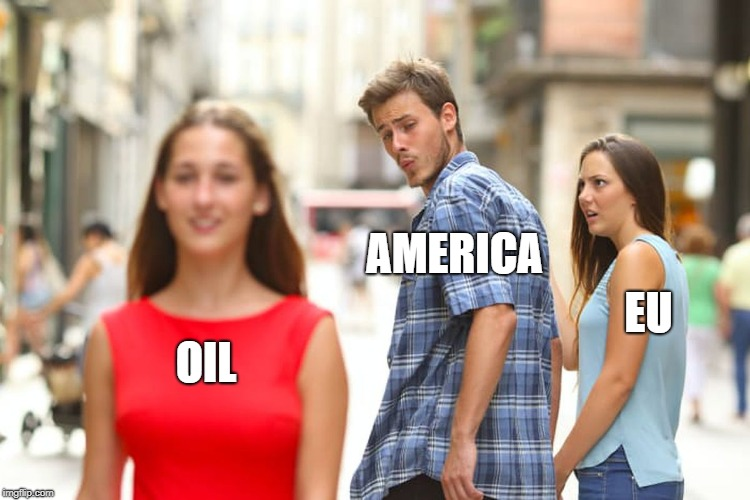 Distracted Boyfriend Meme | OIL AMERICA EU | image tagged in memes,distracted boyfriend | made w/ Imgflip meme maker